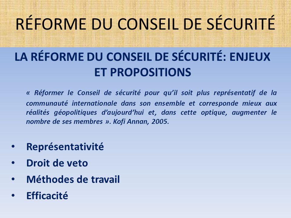 LA RÉFORME DU CONSEIL DE SÉCURITÉ: ENJEUX ET PROPOSITIONS « Réformer le Conseil de sécurité pour qu'il soit plus représentatif de la communauté intern