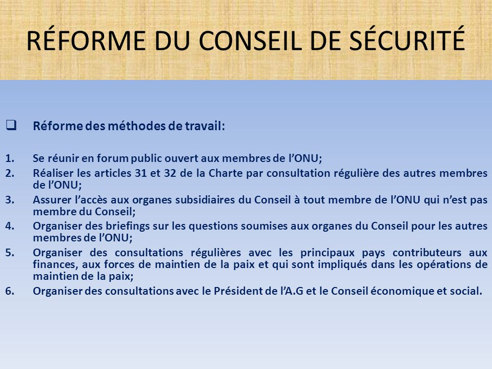  Réforme des méthodes de travail: 1.Se réunir en forum public ouvert aux membres de l'ONU; 2.Réaliser les articles 31 et 32 de la Charte par consulta
