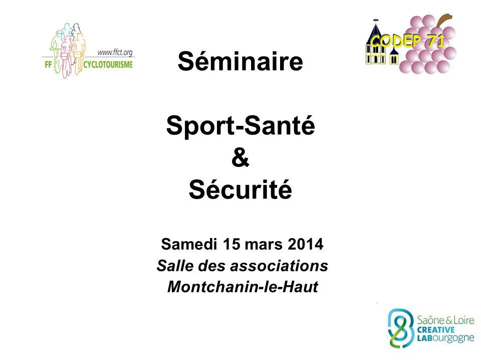 Séminaire Sport-Santé & Sécurité Samedi 15 mars 2014 Salle des associations Montchanin-le-Haut