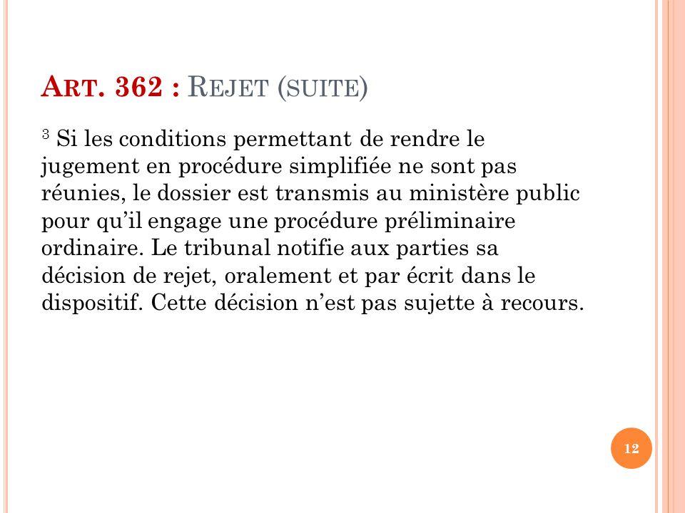 A RT. 362 : R EJET ( SUITE ) 3 Si les conditions permettant de rendre le jugement en procédure simplifiée ne sont pas réunies, le dossier est transmis