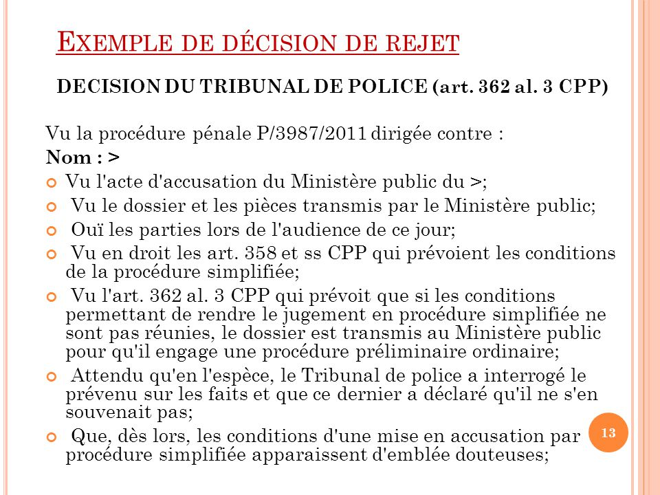 E XEMPLE DE DÉCISION DE REJET DECISION DU TRIBUNAL DE POLICE (art. 362 al. 3 CPP) Vu la procédure pénale P/3987/2011 dirigée contre : Nom : > Vu l'act