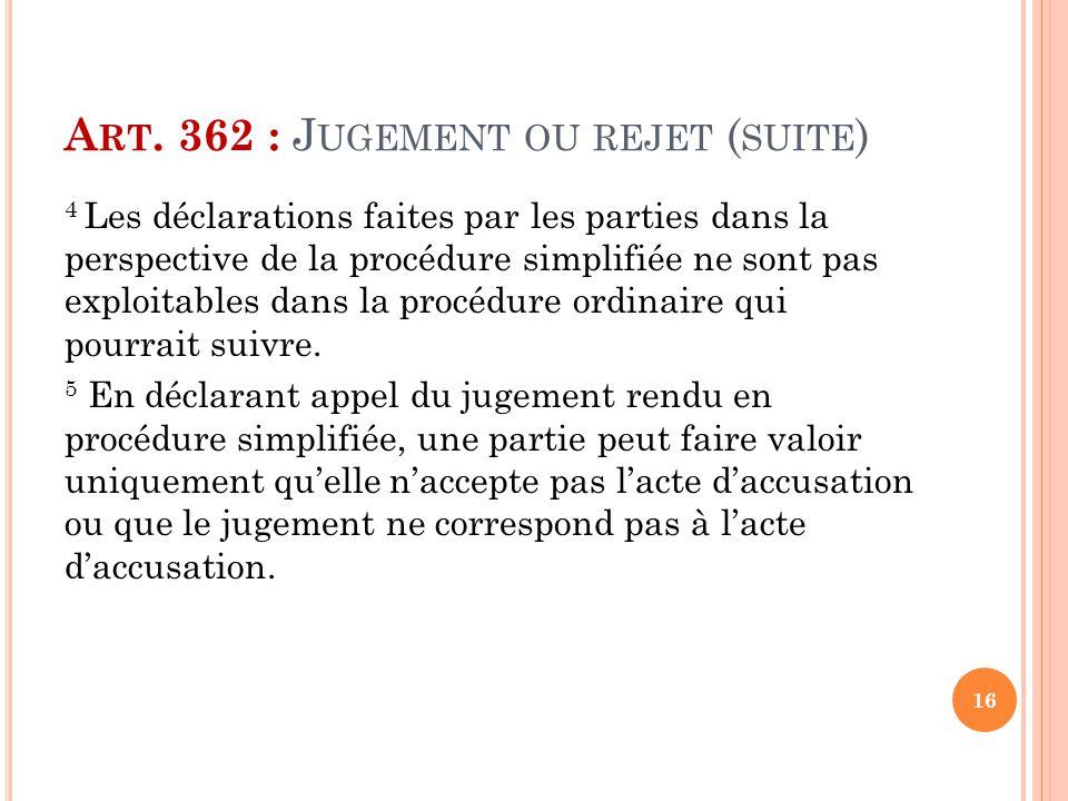 A RT. 362 : J UGEMENT OU REJET ( SUITE ) 4 Les déclarations faites par les parties dans la perspective de la procédure simplifiée ne sont pas exploita