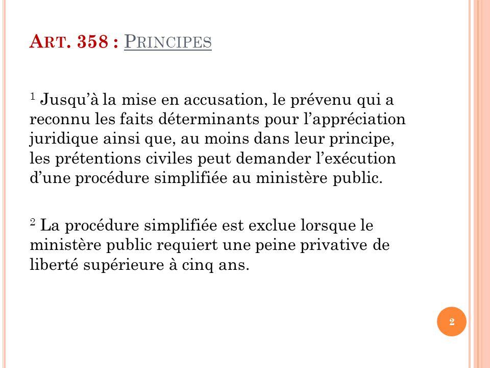 A RT. 358 : P RINCIPES 1 Jusqu'à la mise en accusation, le prévenu qui a reconnu les faits déterminants pour l'appréciation juridique ainsi que, au mo