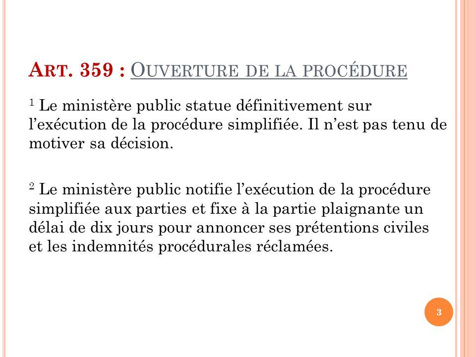 A RT. 359 : O UVERTURE DE LA PROCÉDURE 1 Le ministère public statue définitivement sur l'exécution de la procédure simplifiée. Il n'est pas tenu de mo