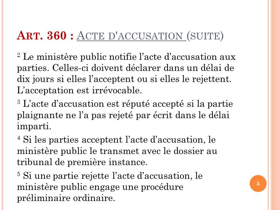 A RT. 360 : A CTE D ' ACCUSATION ( SUITE ) 2 Le ministère public notifie l'acte d'accusation aux parties. Celles-ci doivent déclarer dans un délai de