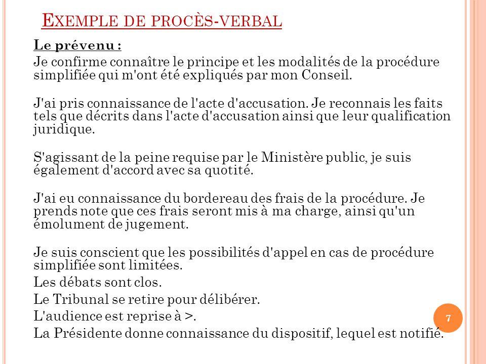 E XEMPLE DE PROCÈS - VERBAL Le prévenu : Je confirme connaître le principe et les modalités de la procédure simplifiée qui m ont été expliqués par mon Conseil.