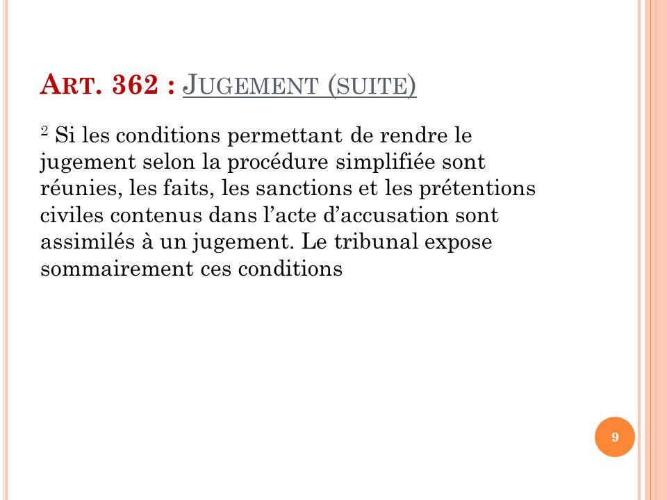 A RT. 362 : J UGEMENT ( SUITE ) 2 Si les conditions permettant de rendre le jugement selon la procédure simplifiée sont réunies, les faits, les sancti