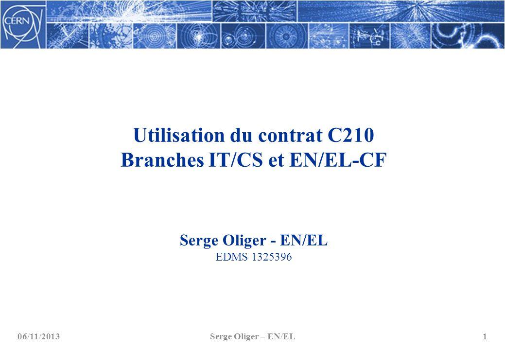 Utilisation du contrat C210 Branches IT/CS et EN/EL-CF Serge Oliger - EN/EL EDMS 1325396 06/11/2013 Serge Oliger – EN/EL1