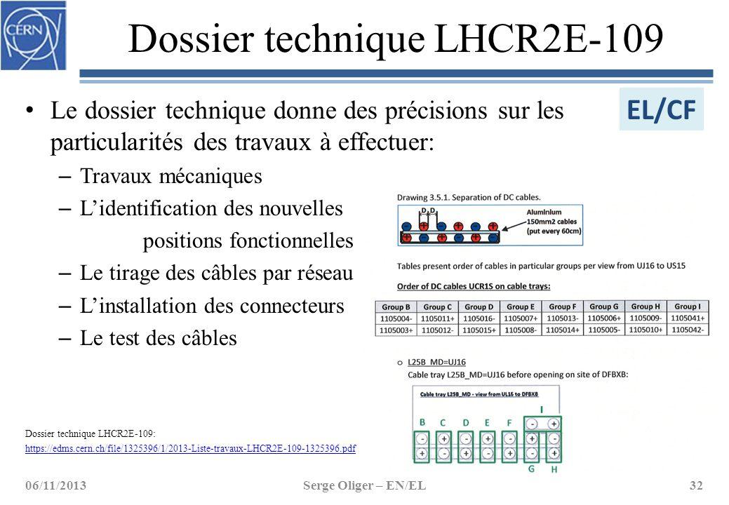 Dossier technique LHCR2E-109 06/11/2013Serge Oliger – EN/EL32 EL/CF Le dossier technique donne des précisions sur les particularités des travaux à eff