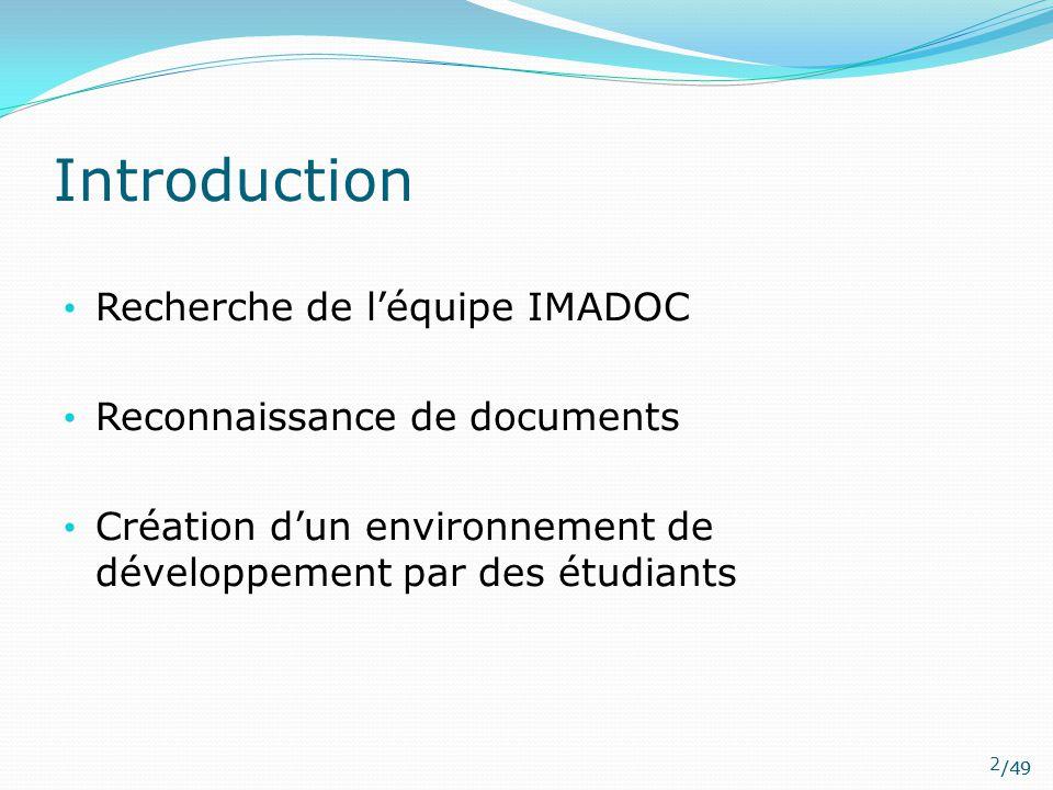 /49 Introduction Recherche de l'équipe IMADOC Reconnaissance de documents Création d'un environnement de développement par des étudiants 2