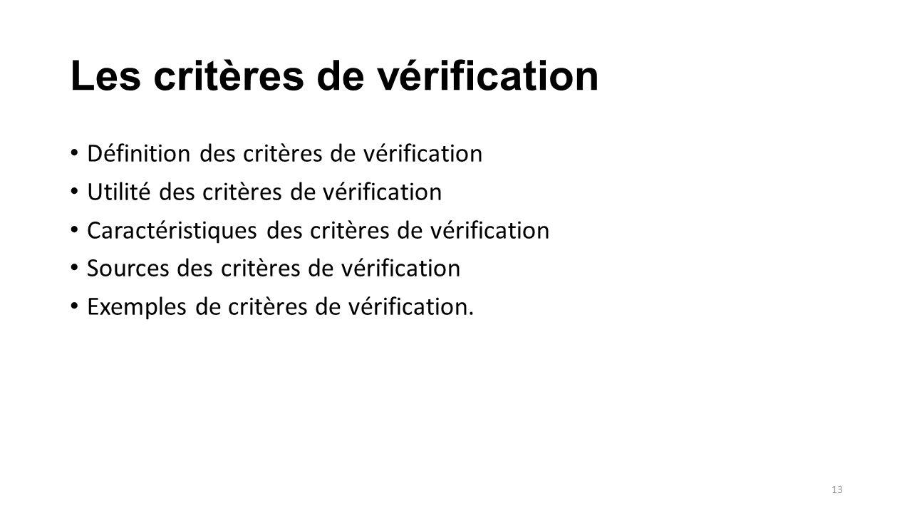 Les critères de vérification Définition des critères de vérification Utilité des critères de vérification Caractéristiques des critères de vérification Sources des critères de vérification Exemples de critères de vérification.