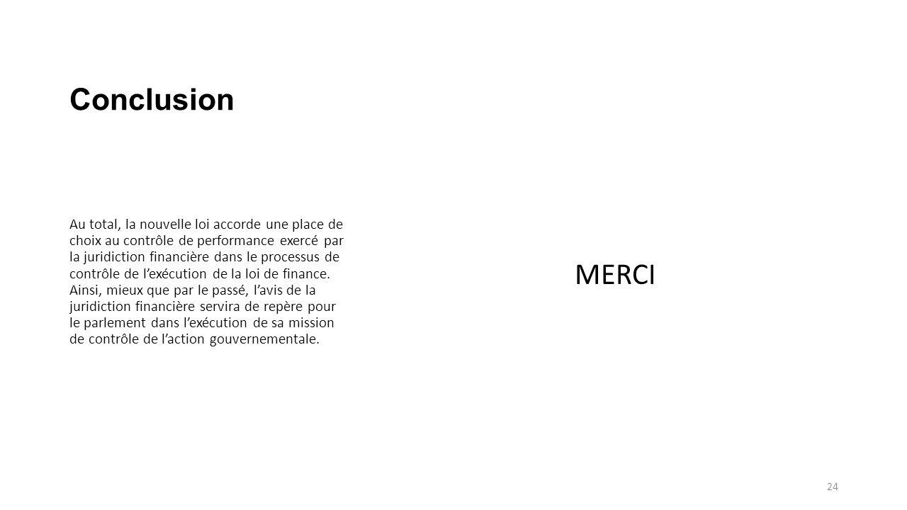 Conclusion MERCI Au total, la nouvelle loi accorde une place de choix au contrôle de performance exercé par la juridiction financière dans le processus de contrôle de l'exécution de la loi de finance.