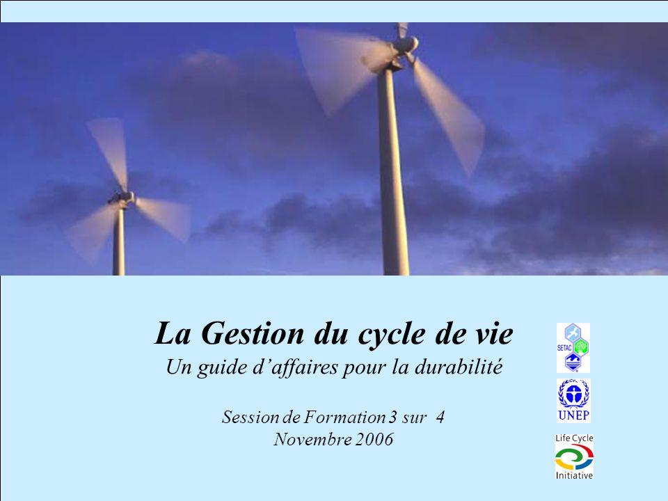 1 La Gestion du cycle de vie Un guide d'affaires pour la durabilité Session de Formation 3 sur 4 Novembre 2006