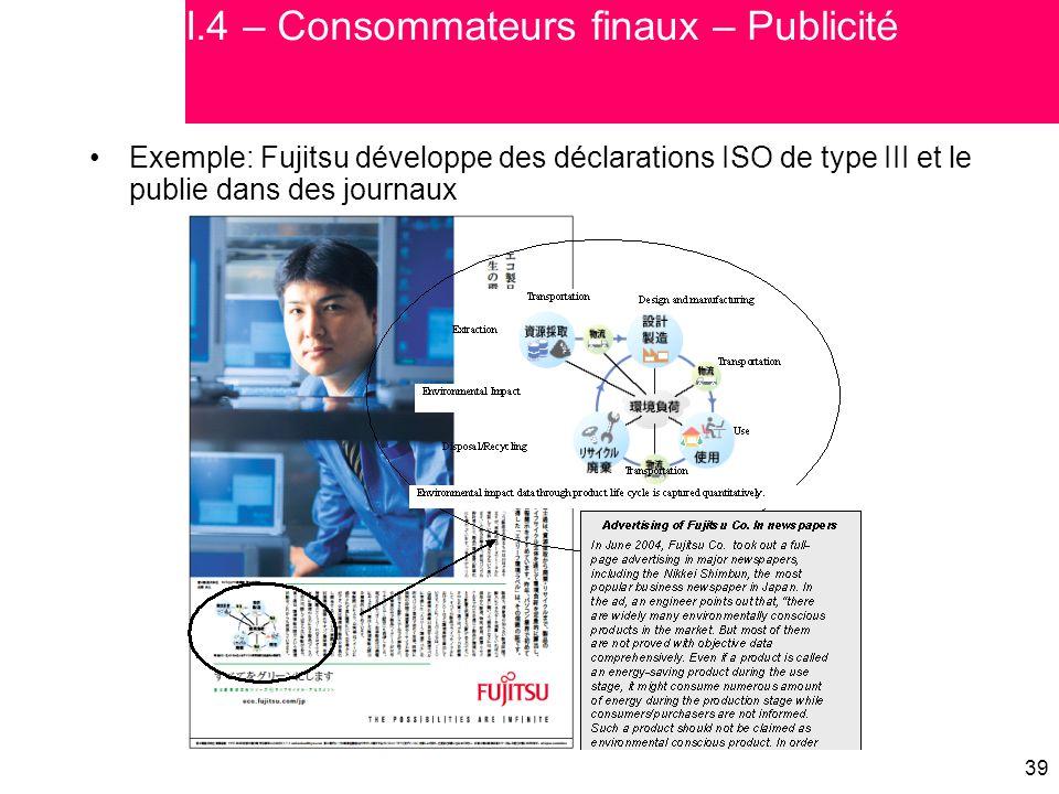 39 Exemple: Fujitsu développe des déclarations ISO de type III et le publie dans des journaux I.4 – Consommateurs finaux – Publicité