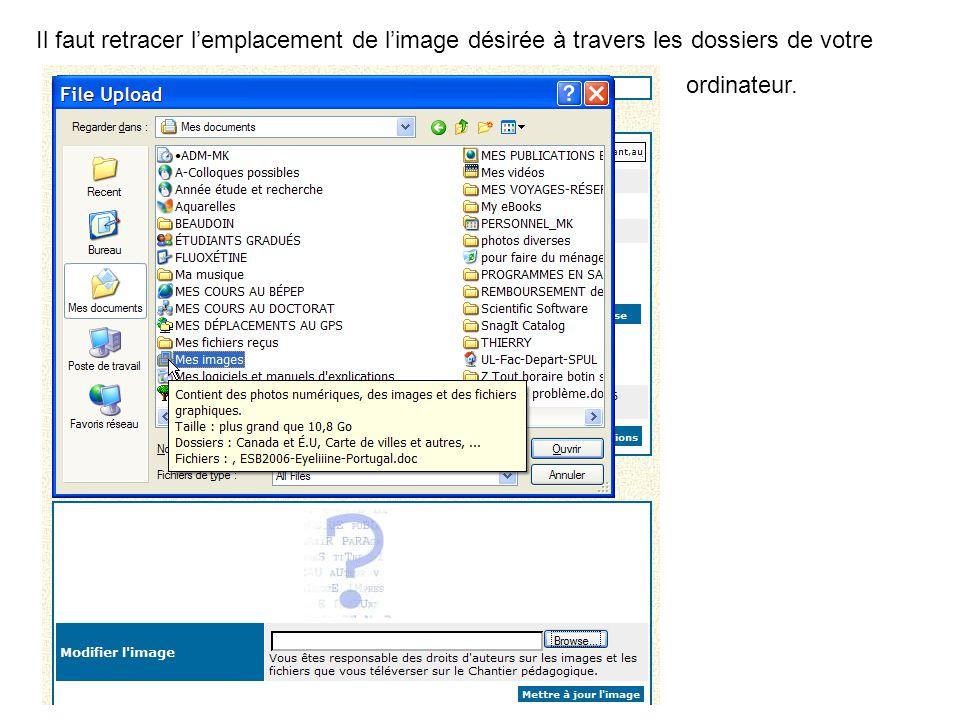 Il faut retracer l'emplacement de l'image désirée à travers les dossiers de votre ordinateur.