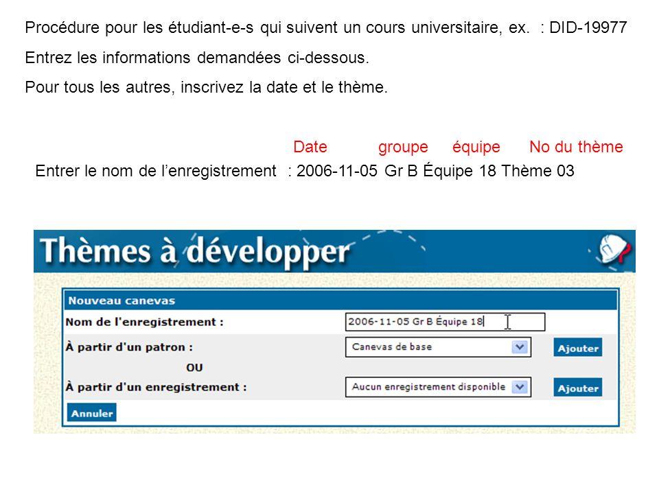 Entrer le nom de l'enregistrement : 2006-11-05 Gr B Équipe 18 Thème 03 Date groupe équipe No du thème Procédure pour les étudiant-e-s qui suivent un c
