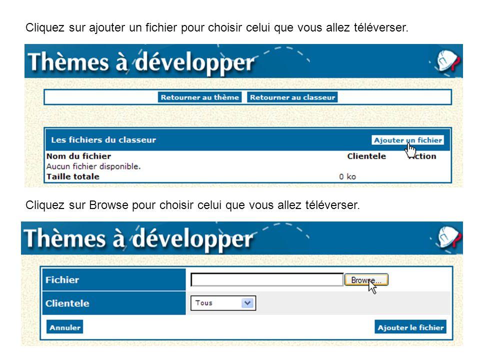 Cliquez sur ajouter un fichier pour choisir celui que vous allez téléverser. Cliquez sur Browse pour choisir celui que vous allez téléverser.