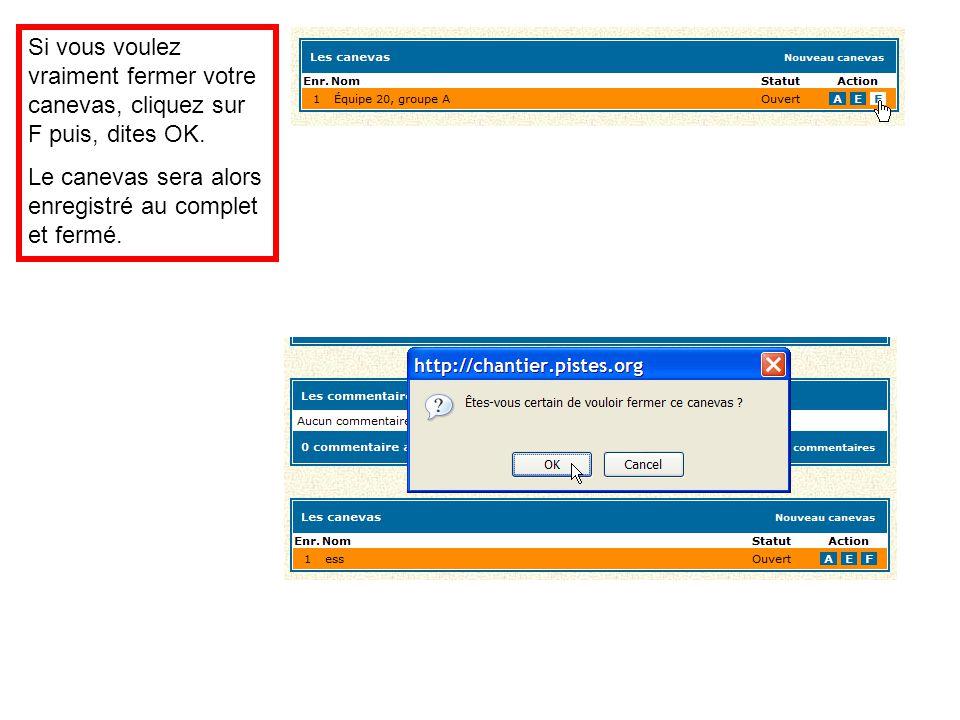 Si vous voulez vraiment fermer votre canevas, cliquez sur F puis, dites OK. Le canevas sera alors enregistré au complet et fermé.