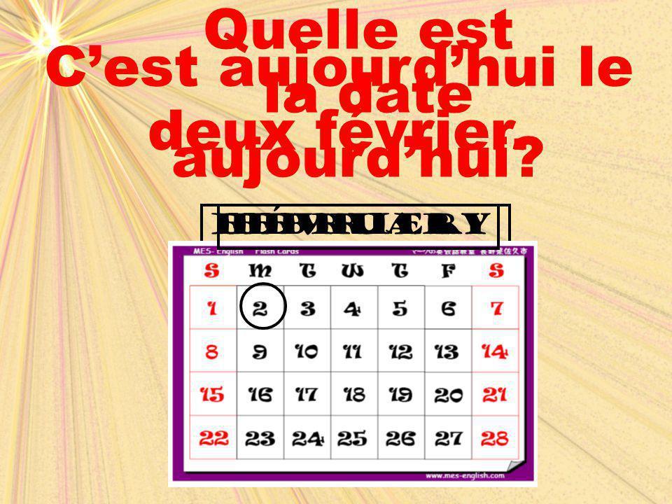 februaryfÉvrier Quelle est la date aujourd'hui? C'est aujourd'hui le deux février.