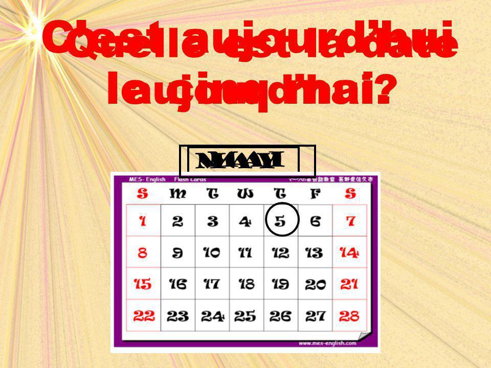 may mai Quelle est la date aujourd'hui? C'est aujourd'hui le cinq mai.