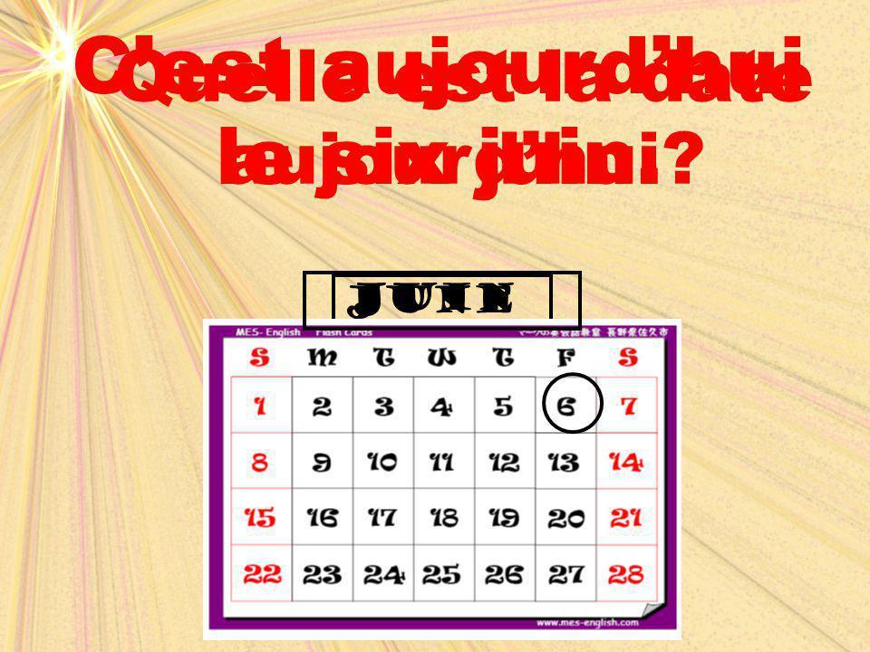 june juin Quelle est la date aujourd'hui? C'est aujourd'hui le six juin.