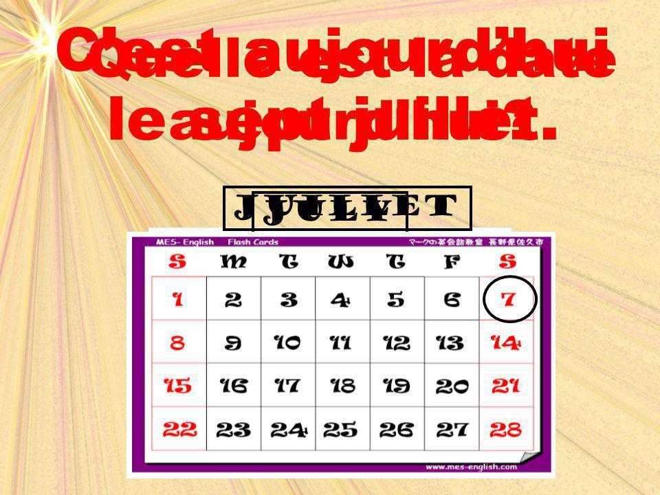 julyjuillet Quelle est la date aujourd'hui? C'est aujourd'hui le sept juillet.
