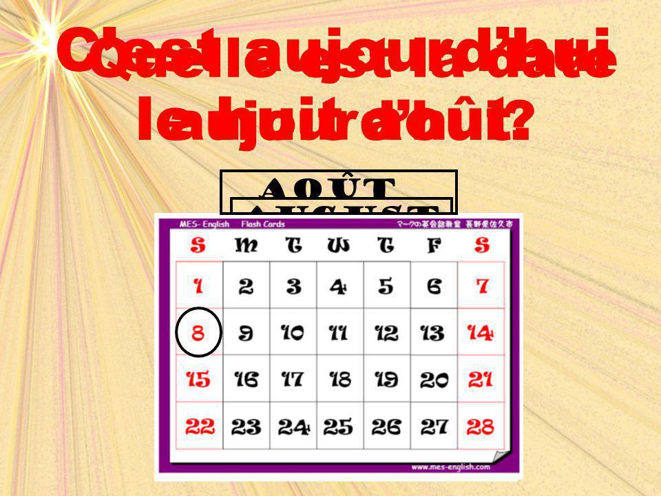 august aoÛt Quelle est la date aujourd'hui? C'est aujourd'hui le huit août.