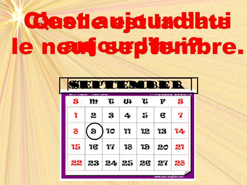 september septembre Quelle est la date aujourd'hui? C'est aujourd'hui le neuf septembre.