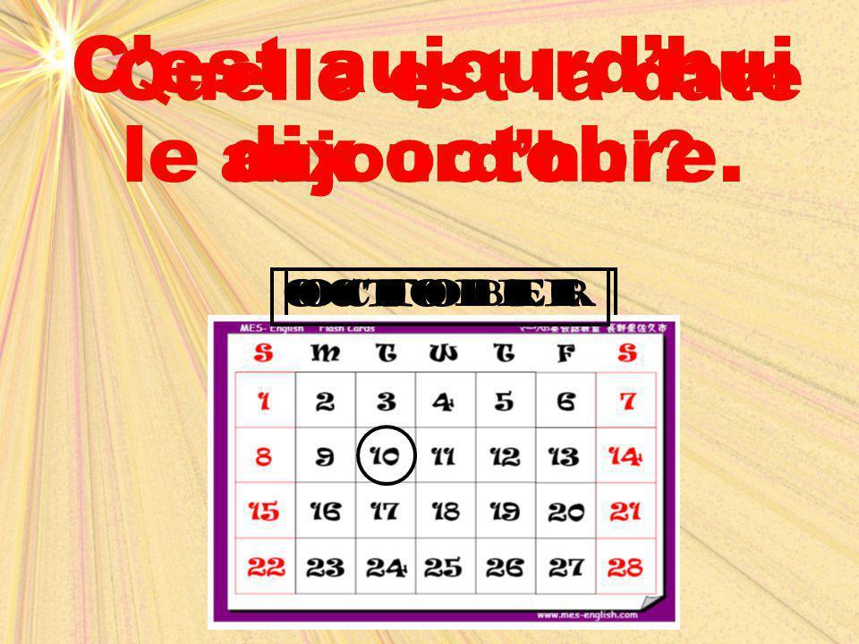 Octoberoctobre Quelle est la date aujourd'hui? C'est aujourd'hui le dix octobre.