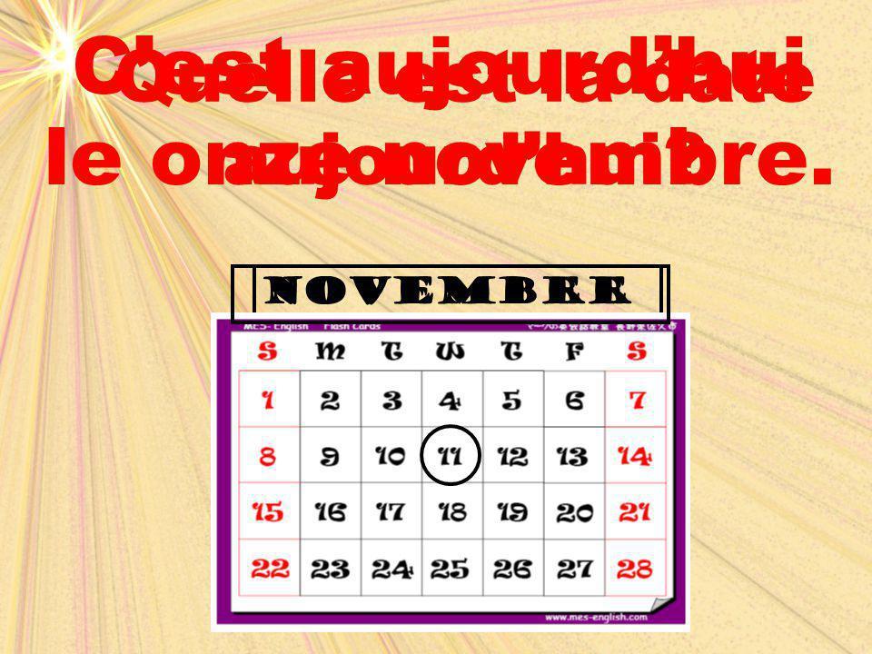 november novembre Quelle est la date aujourd'hui? C'est aujourd'hui le onze novembre.