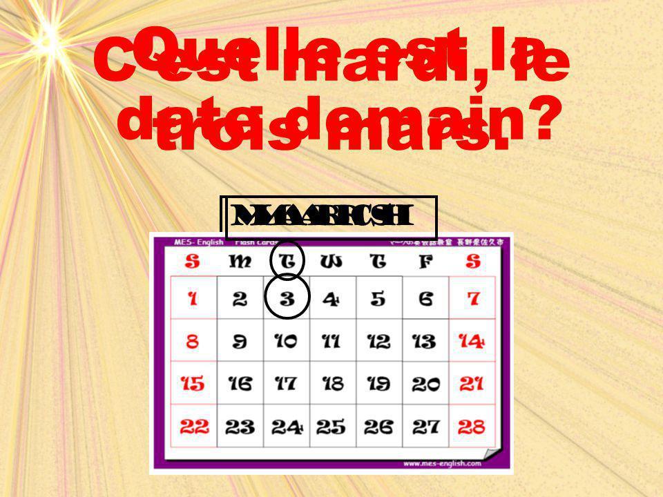 March mars Quelle est la date demain? C'est mardi, le trois mars.