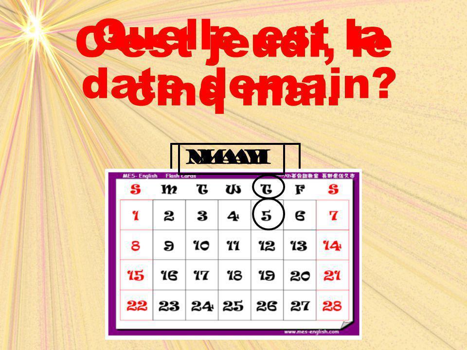 maimay Quelle est la date demain? C'est jeudi, le cinq mai.