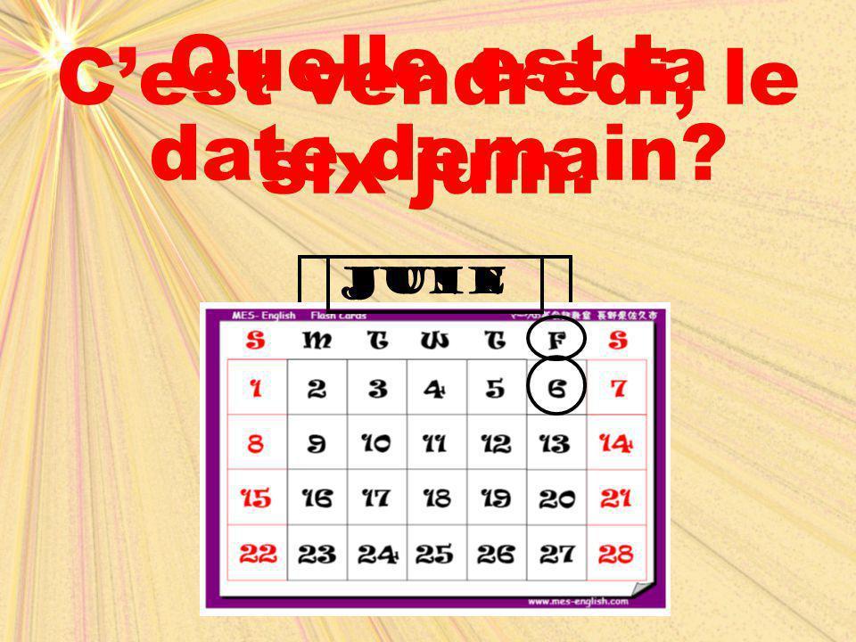 juinjune Quelle est la date demain? C'est vendredi, le six juin.