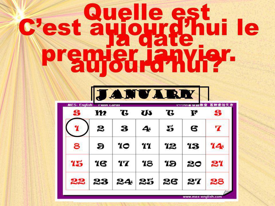Quelle est la date aujourd'hui? January C'est aujourd'hui le premier janvier. janvier