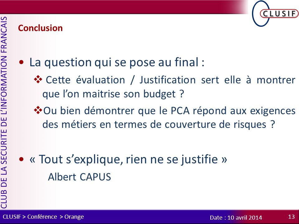 Conclusion La question qui se pose au final :  Cette évaluation / Justification sert elle à montrer que l'on maitrise son budget ?  Ou bien démontre