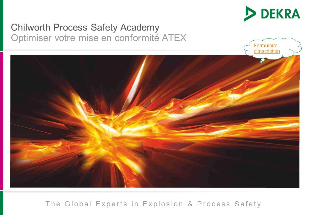 Chilworth Process Safety Academy Optimiser votre mise en conformité ATEX The Global Experts in Explosion & Process Safety Formulaire d'inscription