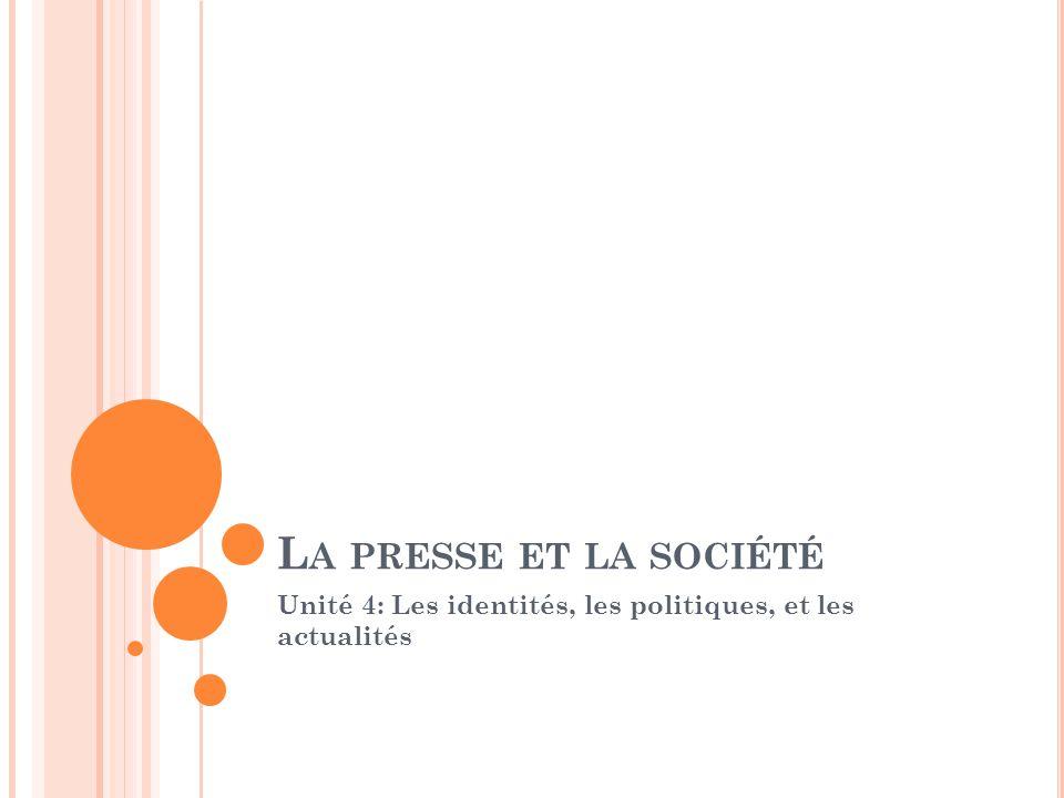 L A PRESSE ET LA SOCIÉTÉ Unité 4: Les identités, les politiques, et les actualités