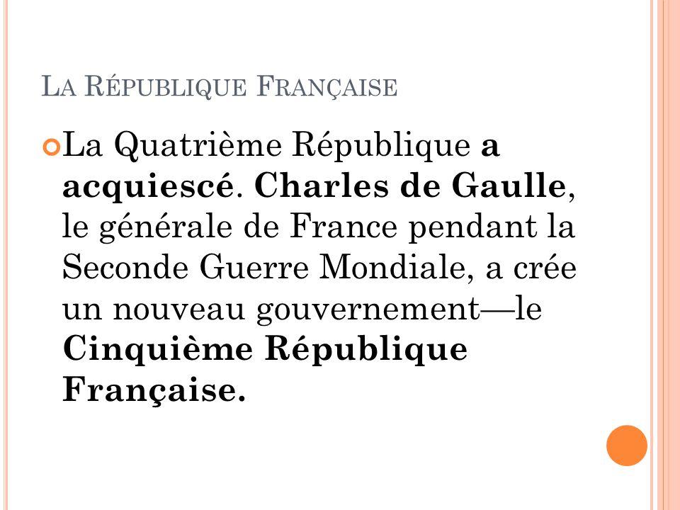 L A R ÉPUBLIQUE F RANÇAISE La Quatrième République a acquiescé.