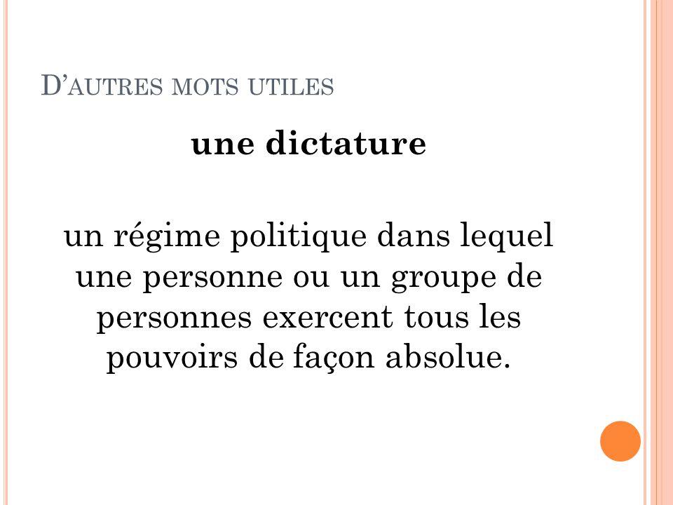 D' AUTRES MOTS UTILES une dictature un régime politique dans lequel une personne ou un groupe de personnes exercent tous les pouvoirs de façon absolue.