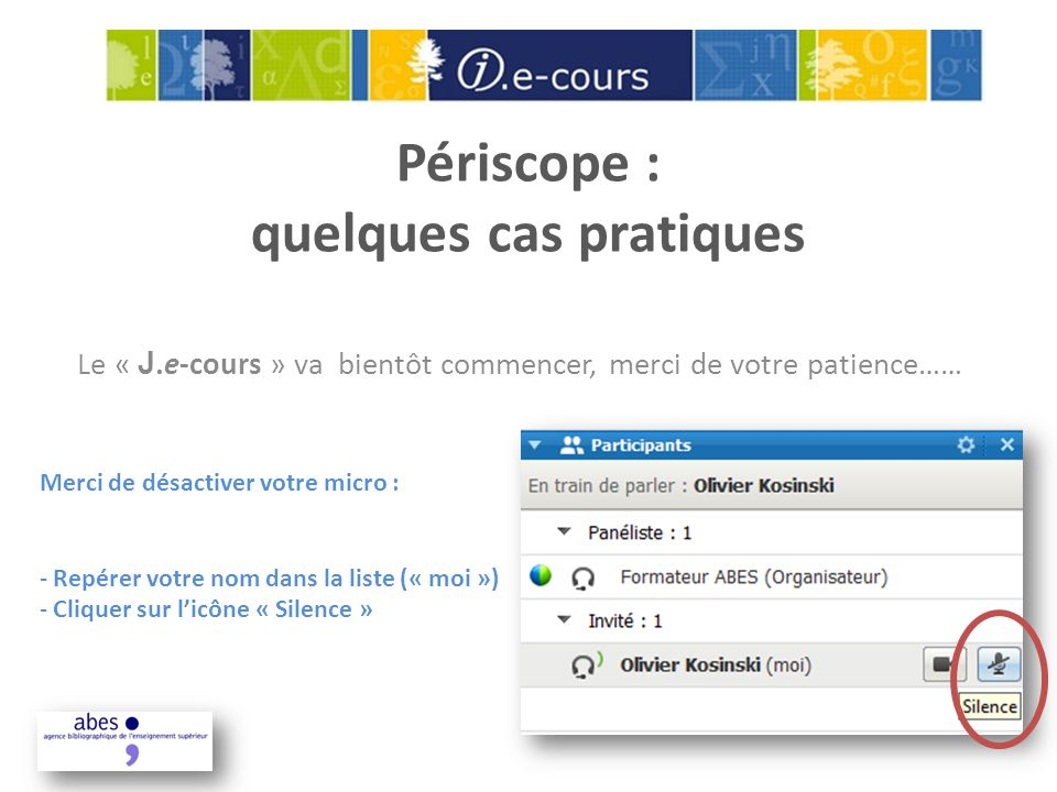 Périscope : quelques cas pratiques Le « J.e-cours » va bientôt commencer, merci de votre patience…… Merci de désactiver votre micro : - Repérer votre