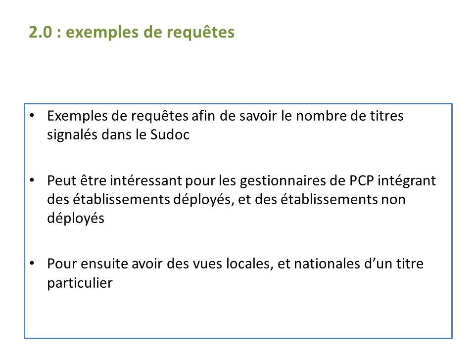 Exemples de requêtes afin de savoir le nombre de titres signalés dans le Sudoc Peut être intéressant pour les gestionnaires de PCP intégrant des établ