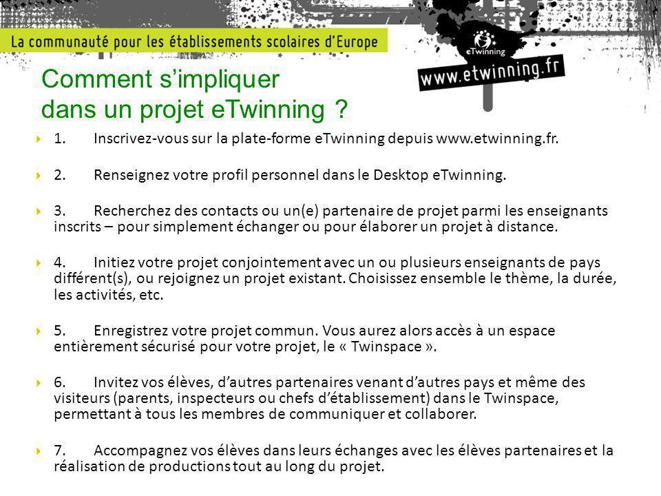 1.Inscrivez-vous sur la plate-forme eTwinning depuis www.etwinning.fr.  2.Renseignez votre profil personnel dans le Desktop eTwinning.  3.Recherch