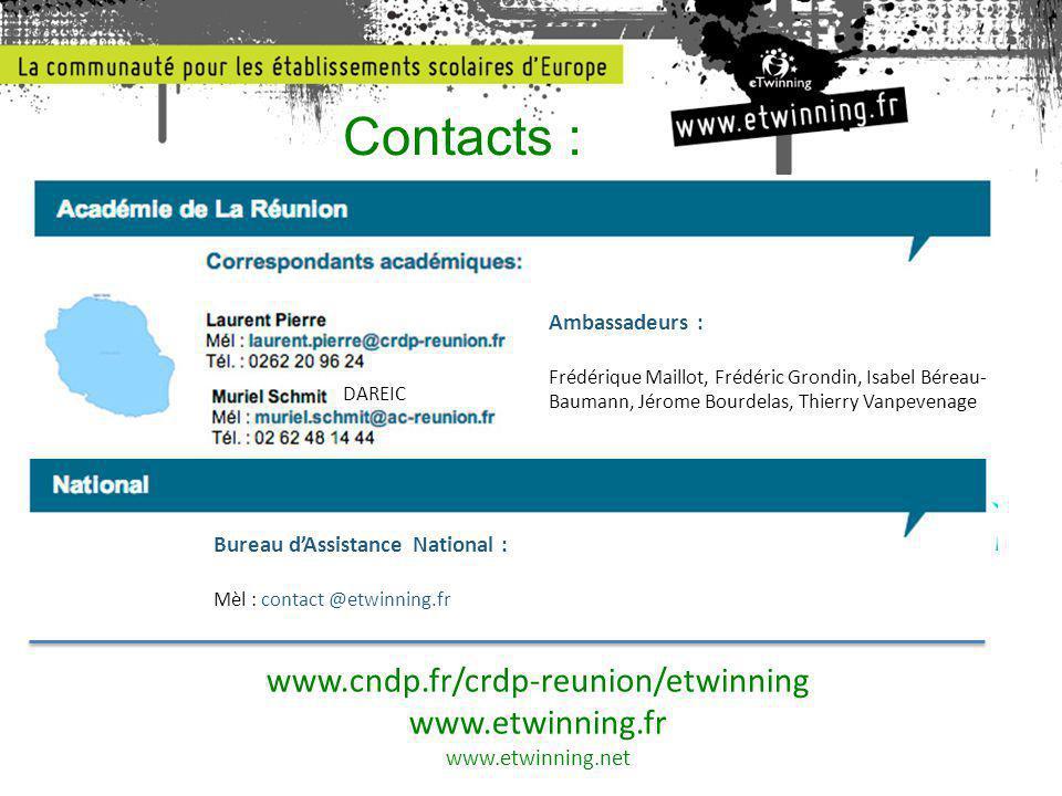 Contacts : www.cndp.fr/crdp-reunion/etwinning www.etwinning.fr www.etwinning.net Bureau d'Assistance National : Mèl : contact @etwinning.fr Ambassadeu