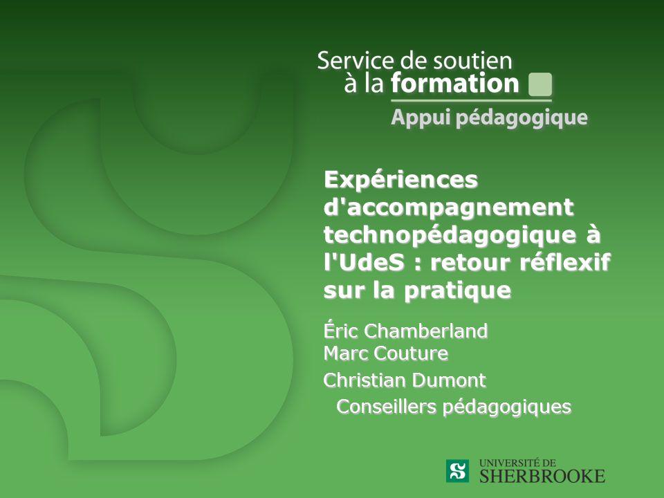 Éric Chamberland Marc Couture Christian Dumont Conseillers pédagogiques Conseillers pédagogiques Expériences d accompagnement technopédagogique à l UdeS : retour réflexif sur la pratique