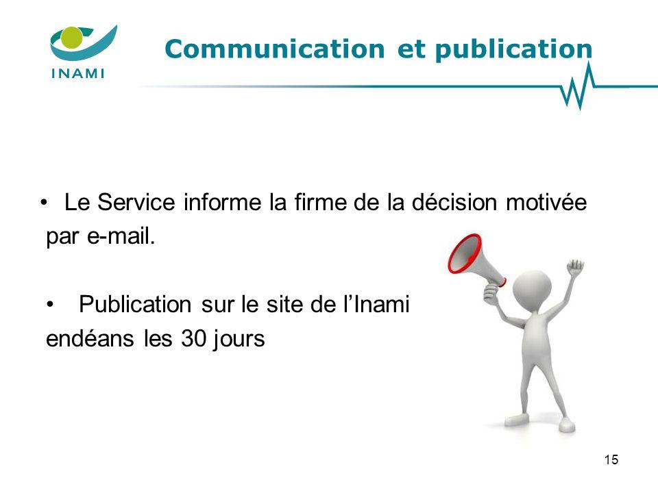 Communication et publication Le Service informe la firme de la décision motivée par e-mail. Publication sur le site de l'Inami endéans les 30 jours 15