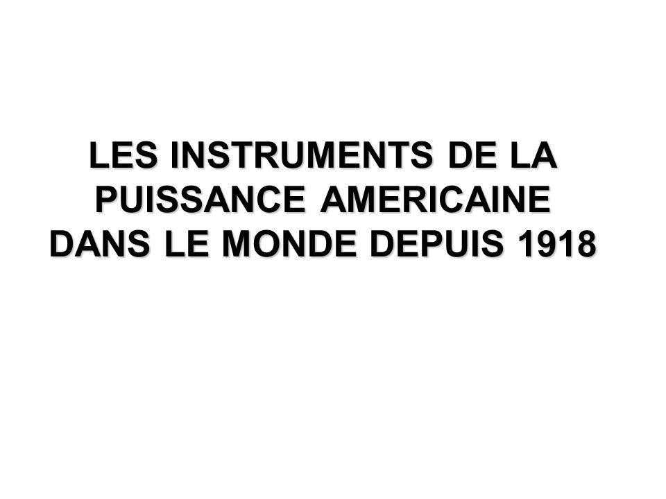 LES INSTRUMENTS DE LA PUISSANCE AMERICAINE DANS LE MONDE DEPUIS 1918