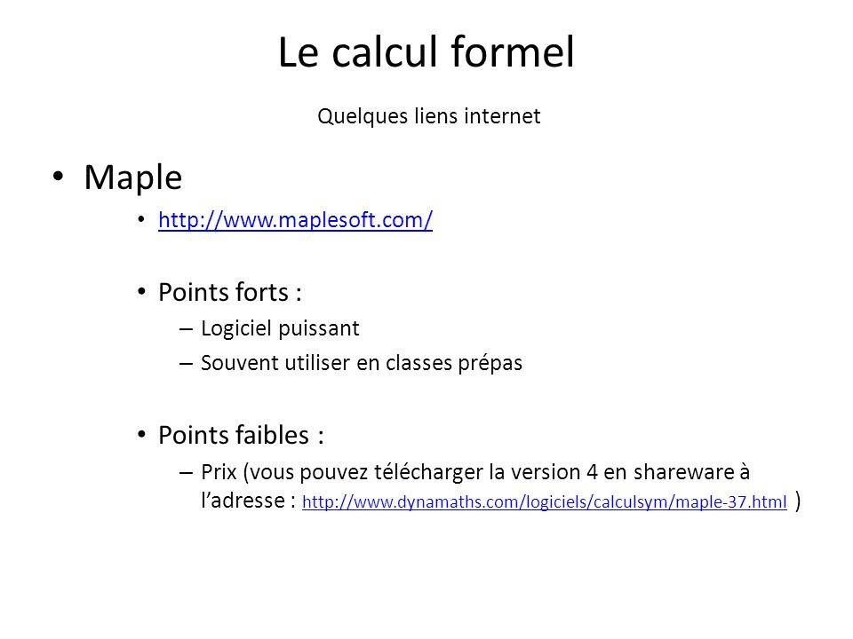 Le calcul formel Quelques liens internet Maple http://www.maplesoft.com/ Points forts : – Logiciel puissant – Souvent utiliser en classes prépas Point