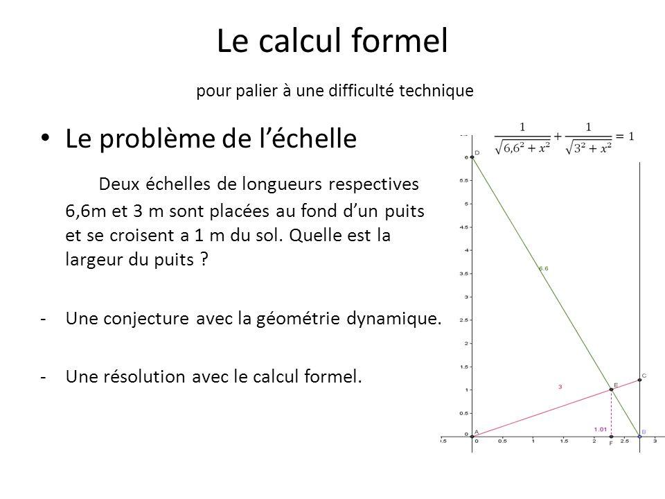 Le calcul formel pour palier à une difficulté technique Le problème de l'échelle Deux échelles de longueurs respectives 6,6m et 3 m sont placées au fo