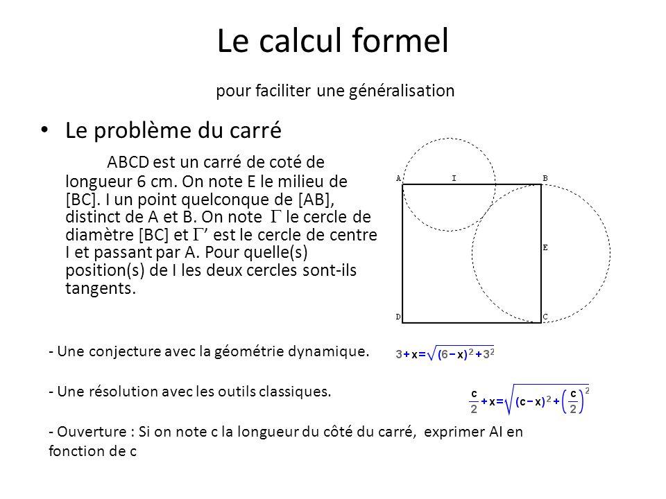 Le calcul formel pour faciliter une généralisation Le problème du carré ABCD est un carré de coté de longueur 6 cm. On note E le milieu de [BC]. I un