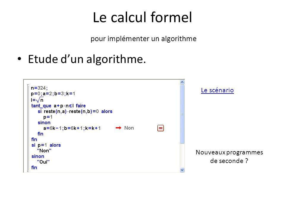 Le calcul formel pour implémenter un algorithme Etude d'un algorithme. Le scénario Nouveaux programmes de seconde ?
